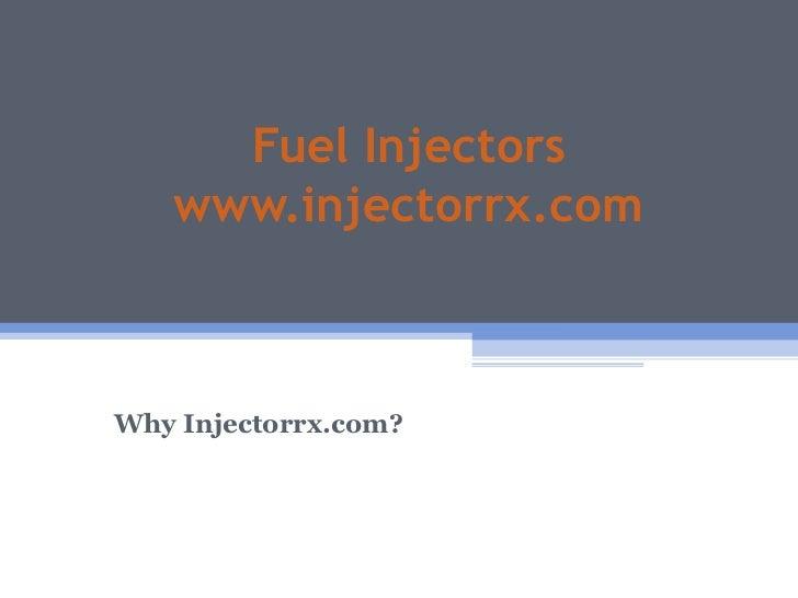 Fuel Injectors   www.injectorrx.comWhy Injectorrx.com?