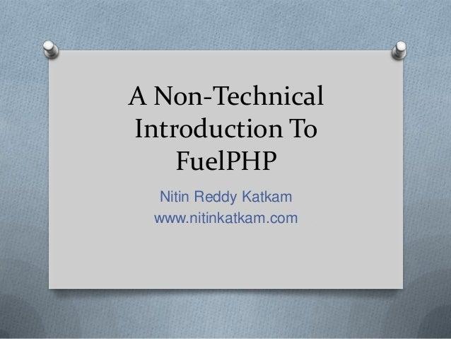 A Non-TechnicalIntroduction To    FuelPHP  Nitin Reddy Katkam www.nitinkatkam.com