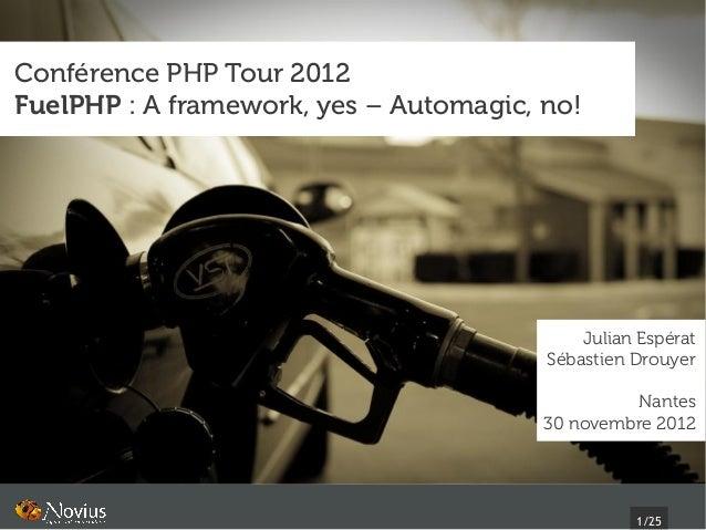 Conférence PHP Tour 2012FuelPHP : A framework, yes – Automagic, no!                                            Julian Espé...