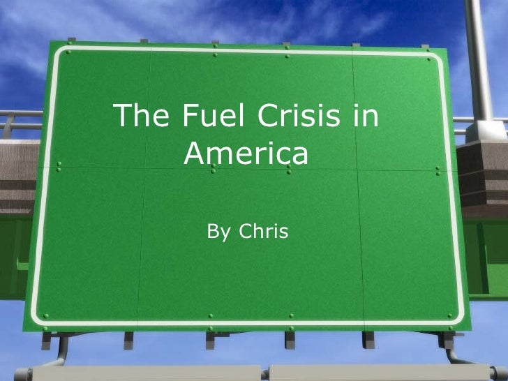 The Fuel Crisis in America By Chris