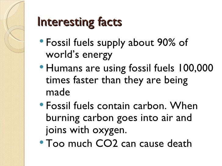 facts and information about fossil fuels Fossil energy sources, including oil, coal and natural gas, are non-renewable resources that formed when prehistoric plants and animals died and were gradually buried by layers of rock over millions of years, different types of fossil fuels formed -- depending on what combination of organic matter was present, how long it was buried and what.