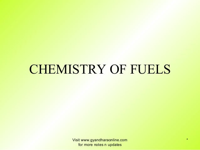 *  CHEMISTRY OF FUELS  Visit www.gyandharaonline.com  for more notes n updates