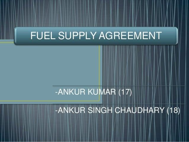 FUEL SUPPLY AGREEMENT -ANKUR KUMAR (17) -ANKUR SINGH CHAUDHARY (18)