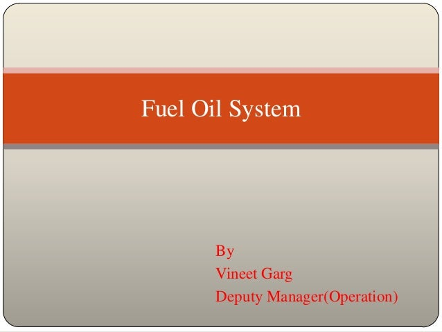 Fuel Oil System       By       Vineet Garg       Deputy Manager(Operation)