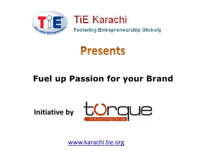 Fuel up Passion for your BrandInitiative by           www.karachi.tie.org