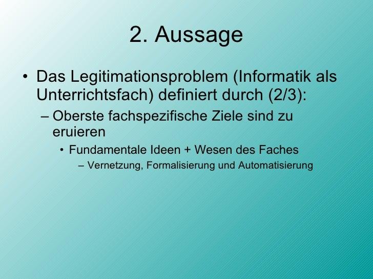 2. Aussage <ul><li>Das Legitimationsproblem (Informatik als Unterrichtsfach) definiert durch (2/3): </li></ul><ul><ul><li>...