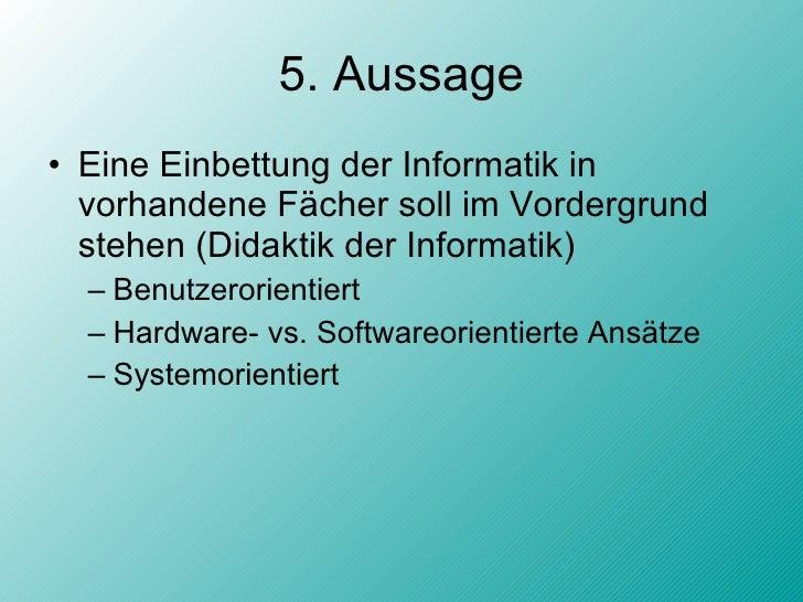 5. Aussage <ul><li>Eine Einbettung der Informatik in vorhandene Fächer soll im Vordergrund stehen (Didaktik der Informatik...