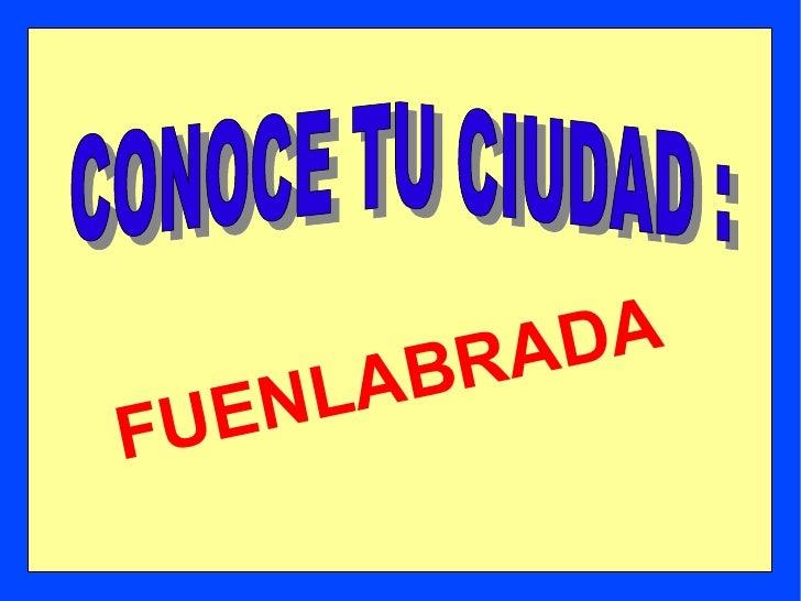 FUENLABRADA CONOCE TU CIUDAD  :