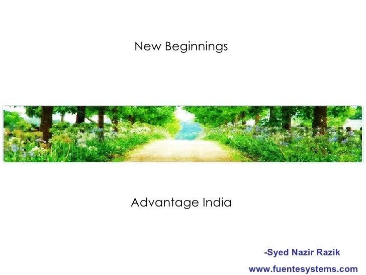 New Beginnings  Advantage India  -Syed Nazir Razik  www.fuentesystems.com