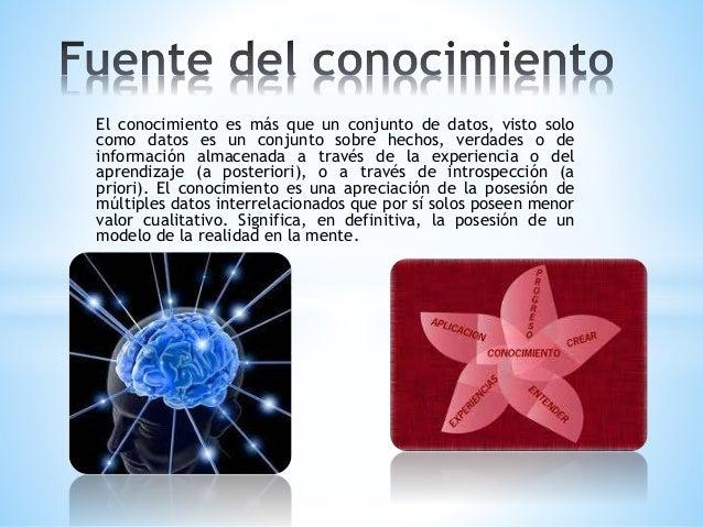 El conocimiento es más que un conjunto de datos, visto solo como datos es un conjunto sobre hechos, verdades o de informac...