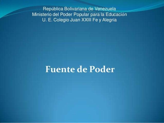 República Bolivariana de VenezuelaMinisterio del Poder Popular para la EducaciónU. E. Colegio Juan XXIII Fe y AlegríaFuent...