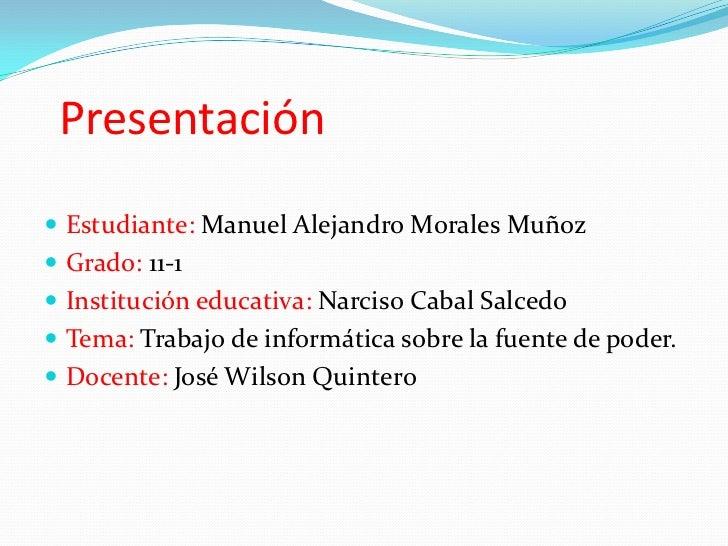 Presentación Estudiante: Manuel Alejandro Morales Muñoz Grado: 11-1 Institución educativa: Narciso Cabal Salcedo Tema:...