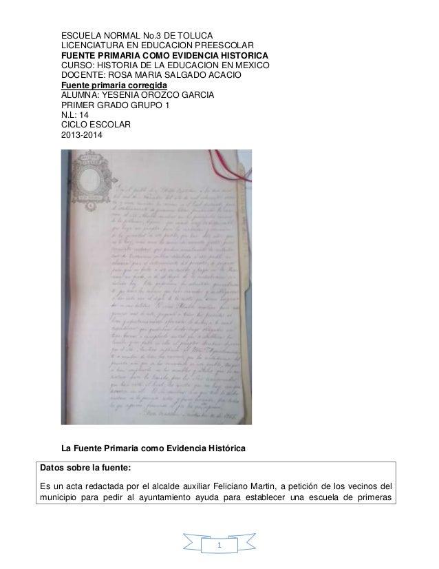 1 ESCUELA NORMAL No.3 DE TOLUCA LICENCIATURA EN EDUCACION PREESCOLAR FUENTE PRIMARIA COMO EVIDENCIA HISTORICA CURSO: HISTO...