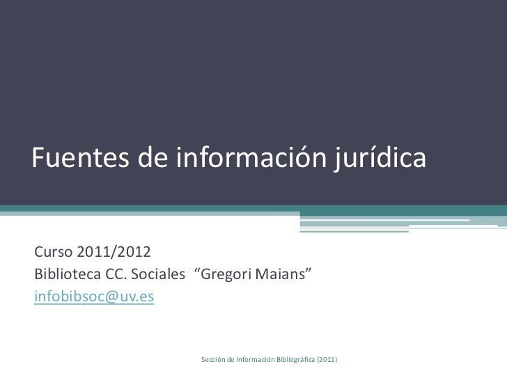 Fuentes de información jurídica<br />infobibsoc@uv.es<br />Sección de Información Bibliográfica (2011)<br />