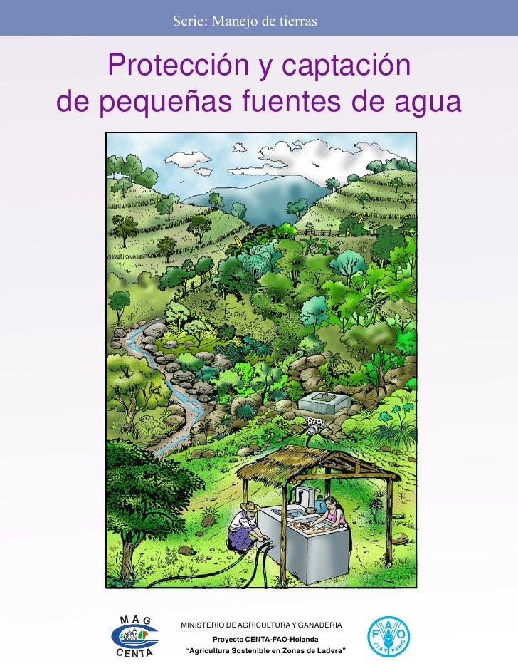 serie manejo de tierras proteccin y captacinde pequeas fuentes de agua mag ministerio de agricultura