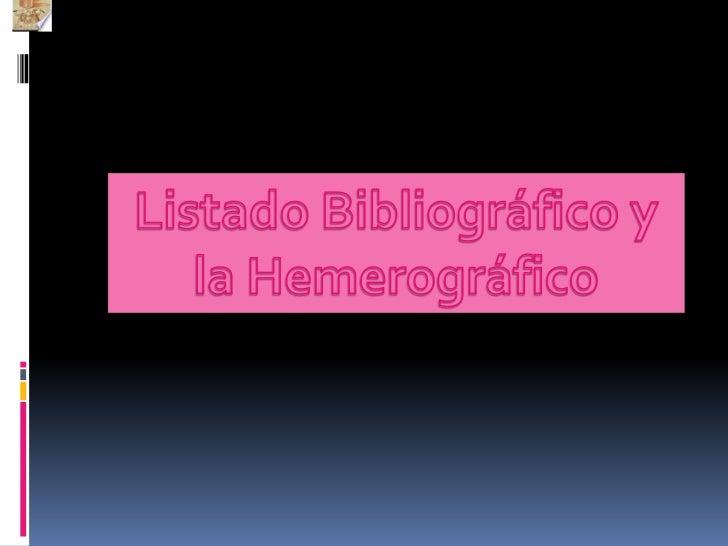 Listado Bibliográfico y la Hemerográfico<br />