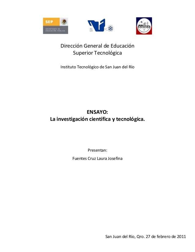 Dirección General de Educación Superior Tecnológica Instituto Tecnológico de San Juan del Río ENSAYO: La investigación cie...