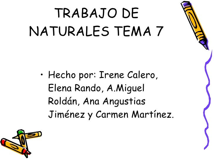 TRABAJO DE NATURALES TEMA 7 <ul><li>Hecho por: Irene Calero, Elena Rando, A.Miguel Roldán, Ana Angustias Jiménez y Carmen ...