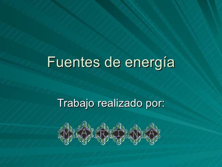 Fuentes de energía Trabajo realizado por: