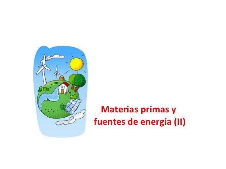 Materias primas y  fuentes de energía (II)