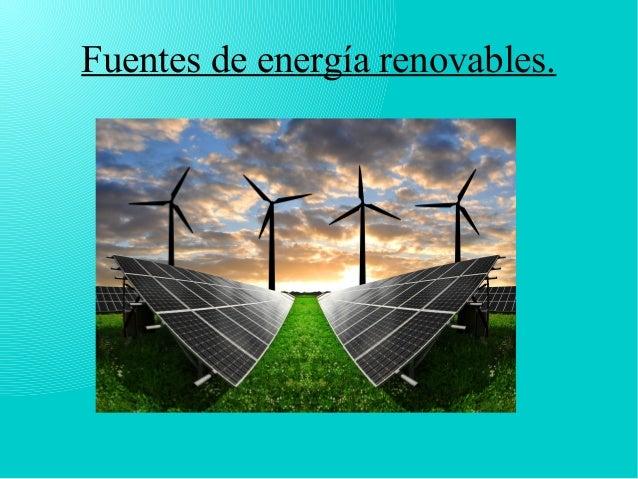 Fuentes de energía renovables.