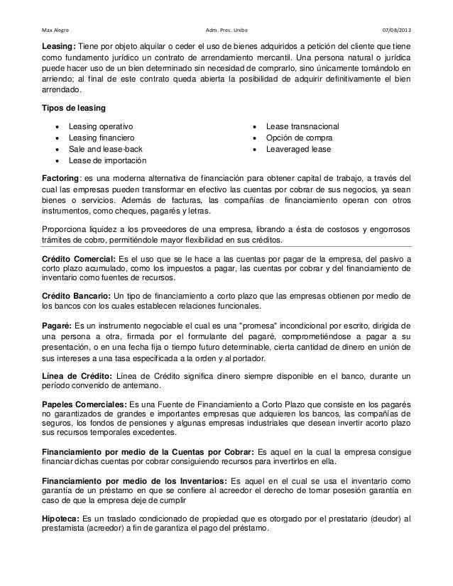 Max Alegre  Adm. Pres. Unibe  07/08/2013  Leasing: Tiene por objeto alquilar o ceder el uso de bienes adquiridos a petició...