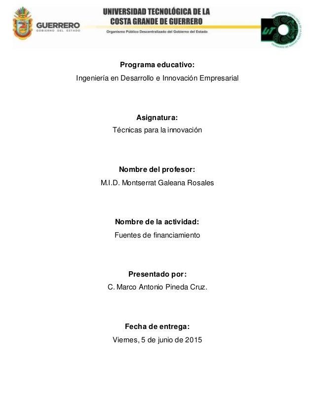 Programa educativo: Ingeniería en Desarrollo e Innovación Empresarial Asignatura: Técnicas para la innovación Nombre del p...