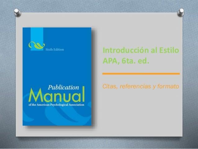 Introducción al Estilo APA, 6ta. ed. Citas, referencias y formato