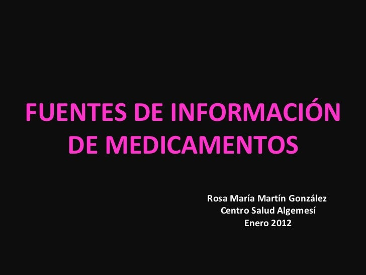 FUENTES DE INFORMACIÓN DE MEDICAMENTOS Rosa María Martín González  Centro Salud Algemesí Enero 2012