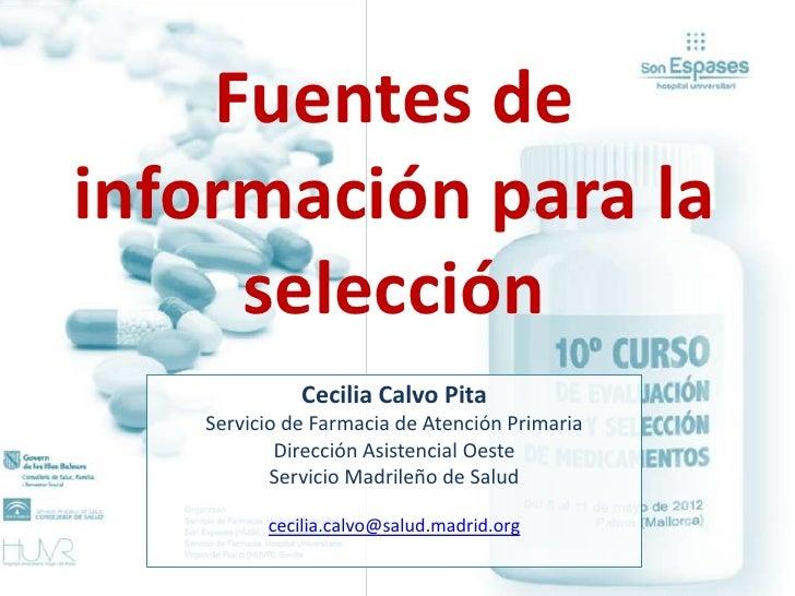 Fuentes deinformación para la     selección             Cecilia Calvo Pita   Servicio de Farmacia de Atención Primaria    ...
