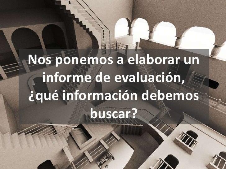 Nos ponemos a elaborar un  informe de evaluación,¿qué información debemos          buscar?