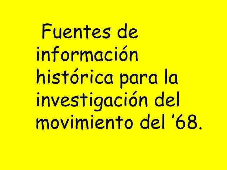 Fuentes de información histórica para la investigación del movimiento del '68.<br />