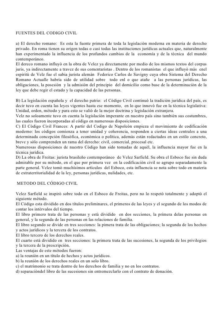 FUENTES DEL CODIGO CIVIL  a) El derecho romano: Es esta la fuente primera de toda la legislaciòn moderna en materia de der...