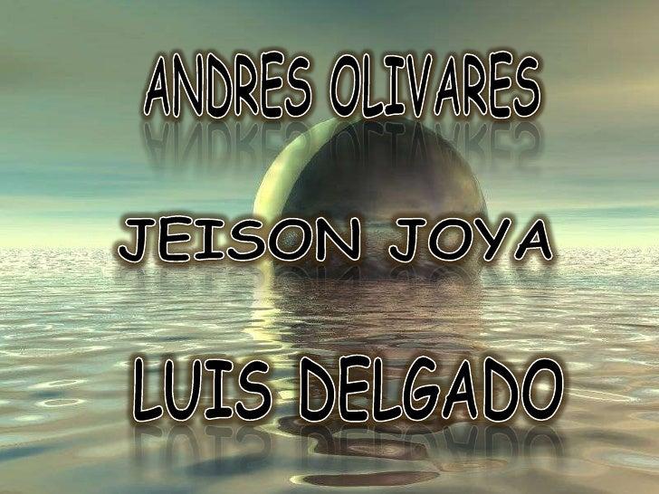 ANDRES OLIVARES<br />JEISON JOYA<br />LUIS DELGADO<br />