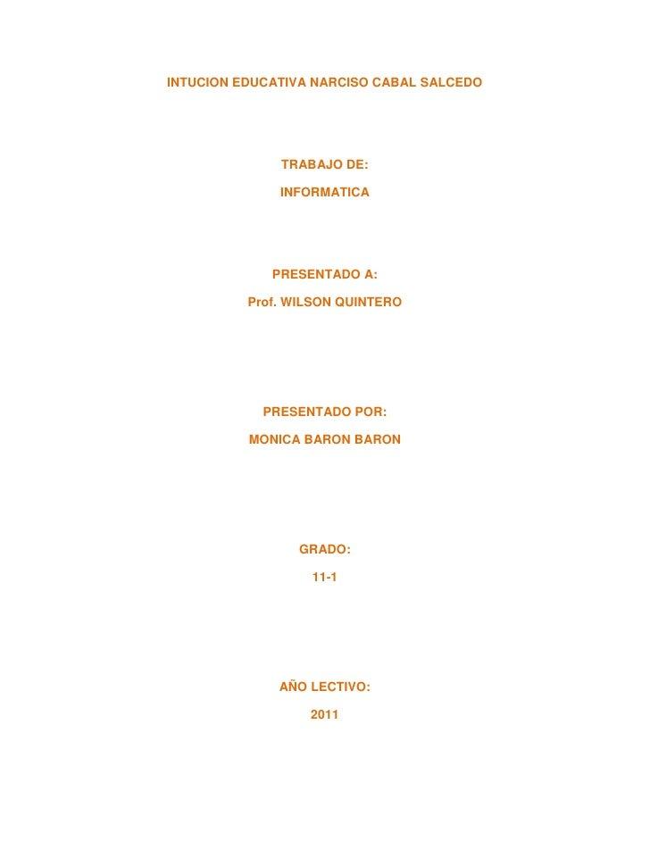 INTUCION EDUCATIVA NARCISO CABAL SALCEDO<br />TRABAJO DE:<br />INFORMATICA<br />PRESENTADO A:<br />Prof. WILSON QUINTERO<b...