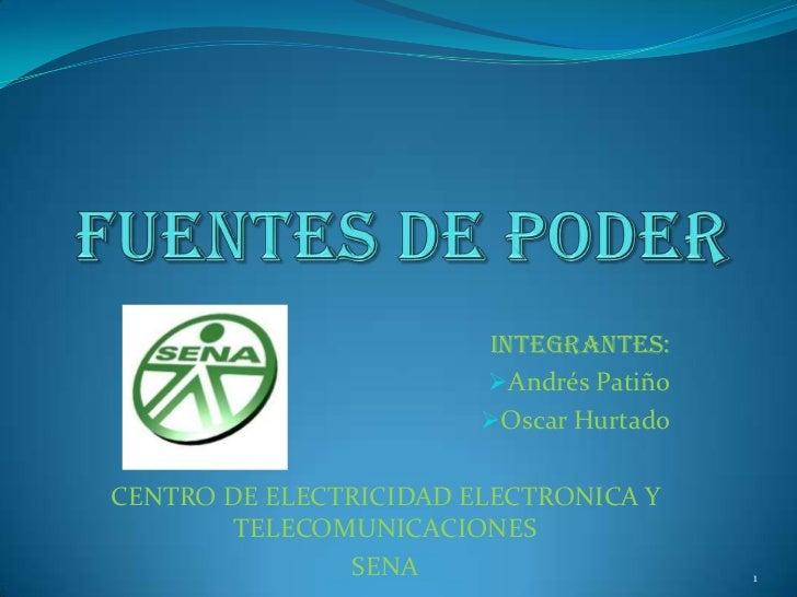 Fuentes De Poder<br />Integrantes:<br /><ul><li>Andrés Patiño