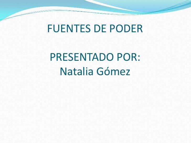 FUENTES DE PODERPRESENTADO POR:  Natalia Gómez