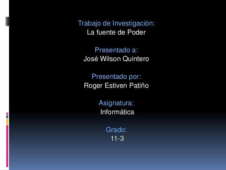 Trabajo de Investigación: <br />La fuente de Poder<br />Presentado a: <br />José Wilson Quintero<br />Presentado por: <br ...