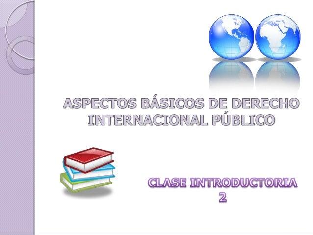 FUENTES DEL DERECHO INTERNACIONAL PÚBLICO 1. Fuentes tradicionales A. Principales a. Tratados b. Costumbre c. Principios g...