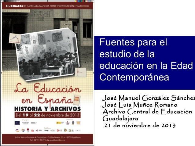 Fuentes para el estudio de la educación en la Edad Contemporánea  José Manuel González Sánchez José Luis Muñoz Romano Arch...
