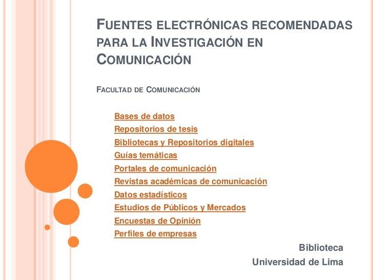 FUENTES ELECTRÓNICAS RECOMENDADASPARA LA INVESTIGACIÓN ENCOMUNICACIÓNFACULTAD DE COMUNICACIÓN    Bases de datos    Reposit...
