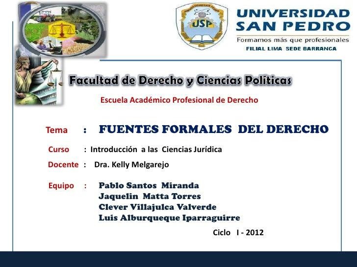 Fuentes Formales del Derecho                   Escuela Académico Profesional de DerechoTema        :      FUENTES FORMALES...