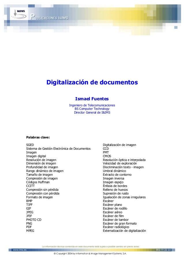 © Copyright 2004 by Information & Image Management Systems, S.A. Digitalización de documentos Ismael Fuentes Ingeniero de ...