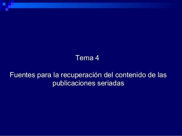 Tema 4 Fuentes para la recuperación del contenido de las publicaciones seriadas