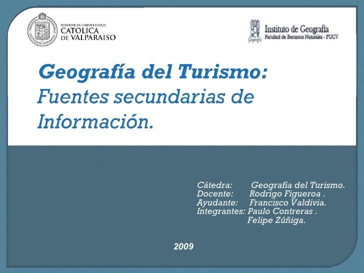2009 Cátedra:  Geografía del Turismo. Docente:  Rodrigo Figueroa . Ayudante:  Francisco Valdivia. Integrantes: Paulo Contr...