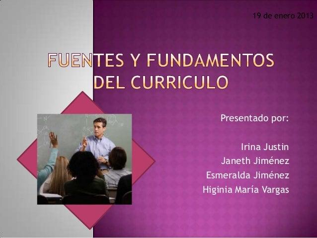 19 de enero 2013    Presentado por:         Irina Justin    Janeth Jiménez Esmeralda JiménezHiginia María Vargas