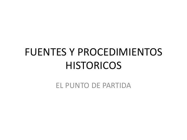 FUENTES Y PROCEDIMIENTOS HISTORICOS EL PUNTO DE PARTIDA