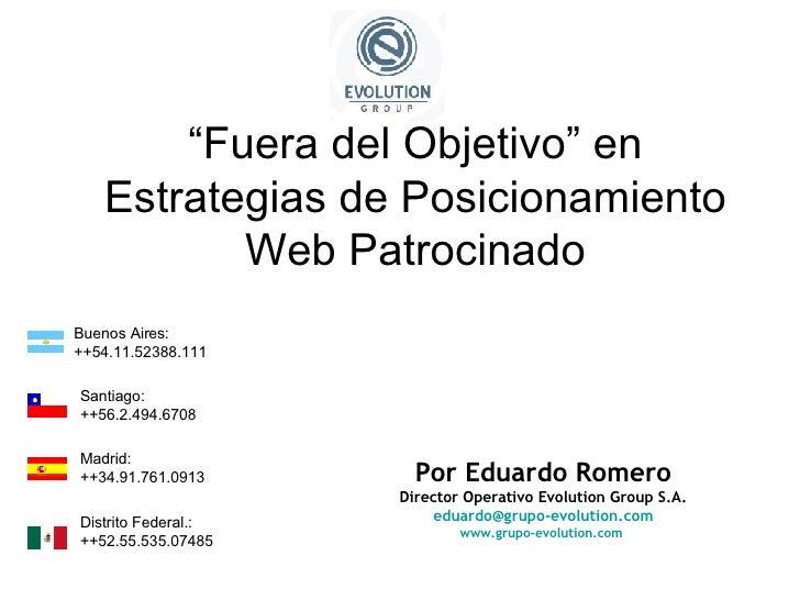 """"""" Fuera del Objetivo"""" en Estrategias de Posicionamiento Web Patrocinado Por Eduardo Romero Director Operativo Evolution Gr..."""
