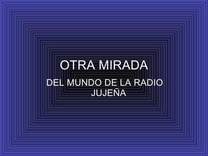 DEL MUNDO DE LA RADIO JUJEÑA OTRA MIRADA