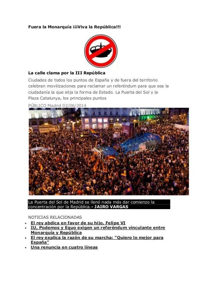 Fuera la Monarquía ¡¡¡Viva la República!!! La calle clama por la III República Ciudades de todos los puntos de España y de...